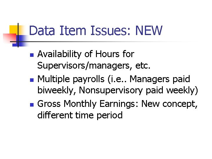 Data Item Issues: NEW n n n Availability of Hours for Supervisors/managers, etc. Multiple