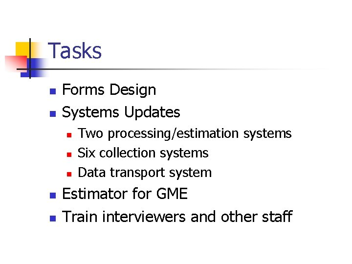 Tasks n n Forms Design Systems Updates n n n Two processing/estimation systems Six