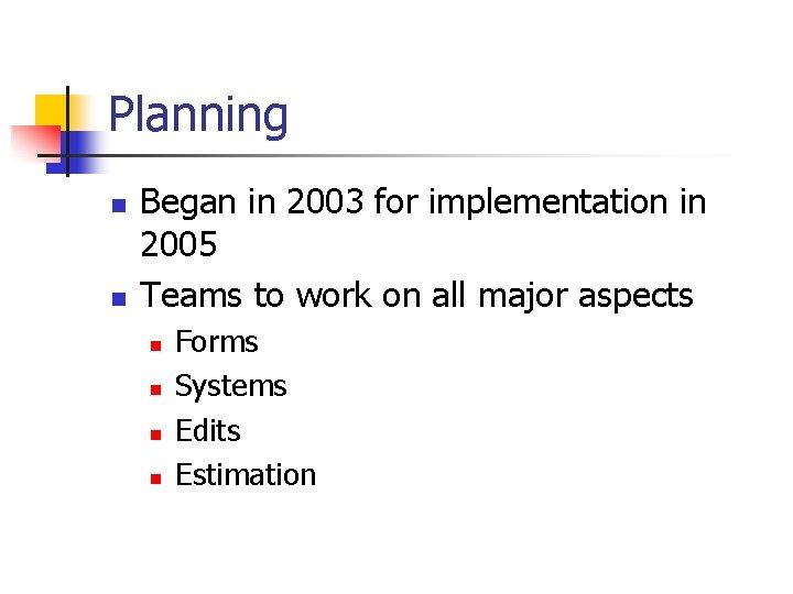 Planning n n Began in 2003 for implementation in 2005 Teams to work on