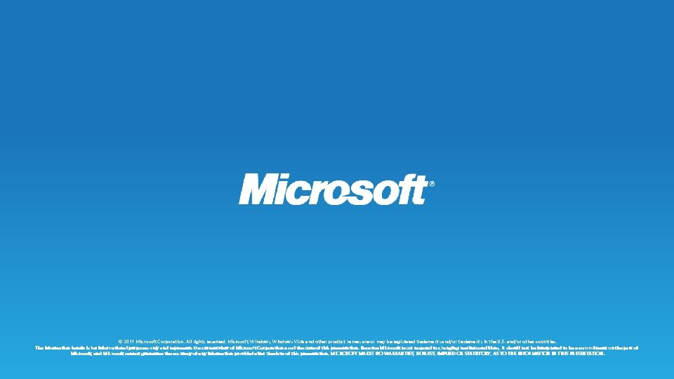 © 2011 Microsoft Corporation. All rights reserved. Microsoft, Windows Vista and other product names