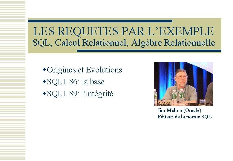 LES REQUETES PAR L'EXEMPLE SQL, Calcul Relationnel, Algèbre Relationnelle w. Origines et Evolutions w.