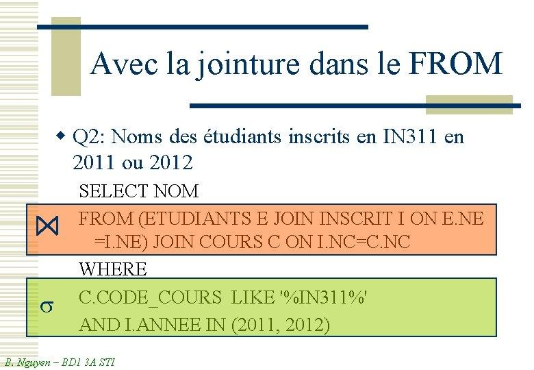 Avec la jointure dans le FROM w Q 2: Noms des étudiants inscrits en