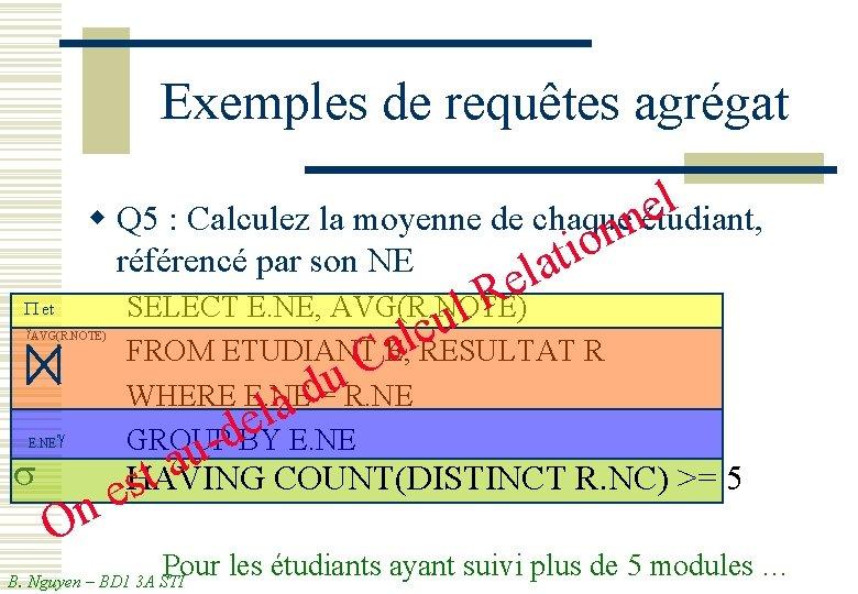 Exemples de requêtes agrégat l e w Q 5 : Calculez la moyenne de