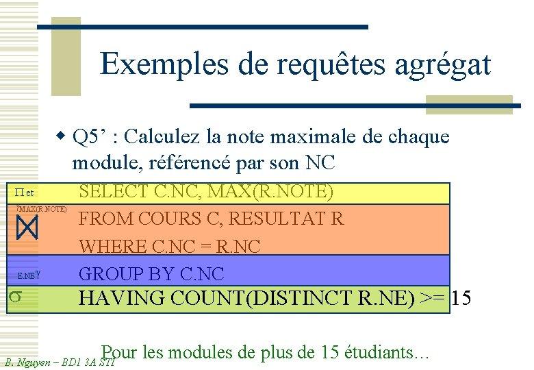 Exemples de requêtes agrégat w Q 5' : Calculez la note maximale de chaque