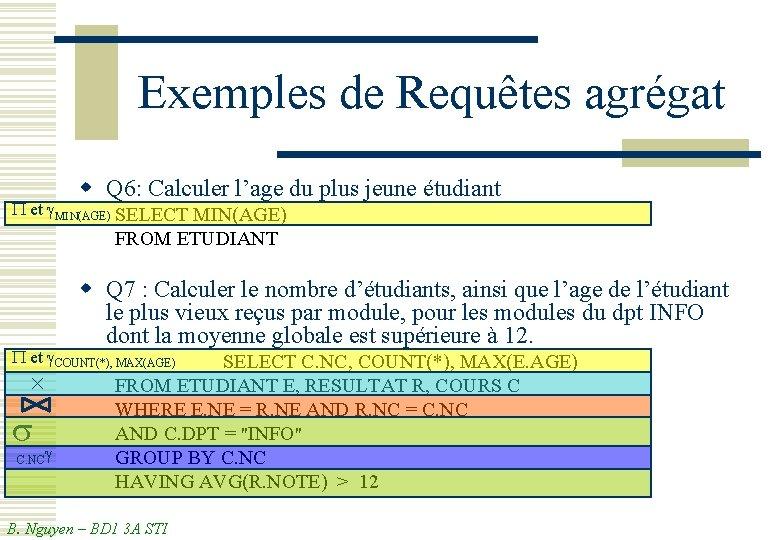 Exemples de Requêtes agrégat w Q 6: Calculer l'age du plus jeune étudiant P