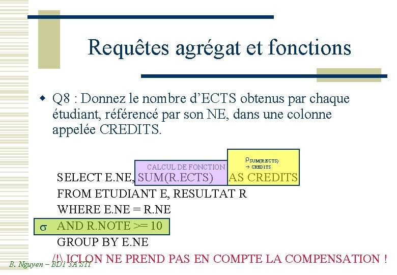 Requêtes agrégat et fonctions w Q 8 : Donnez le nombre d'ECTS obtenus par