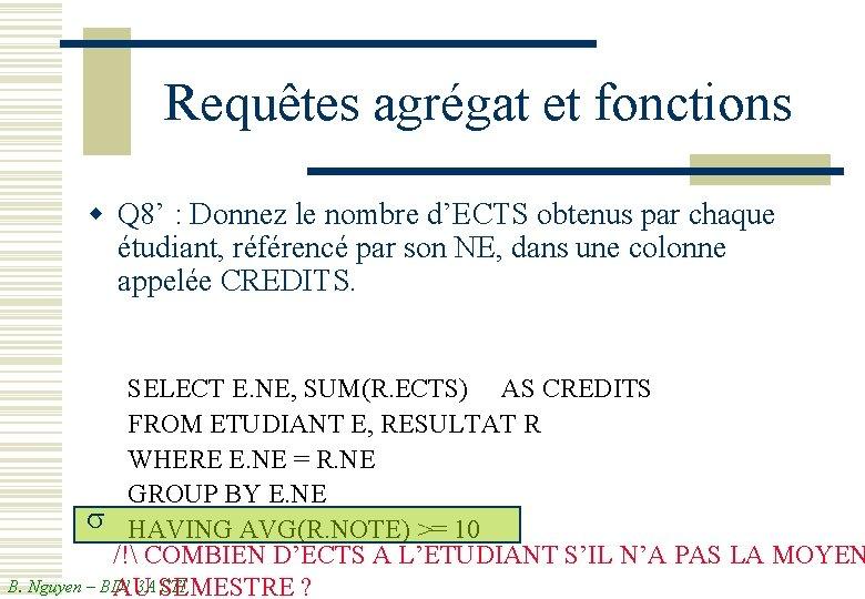 Requêtes agrégat et fonctions w Q 8' : Donnez le nombre d'ECTS obtenus par