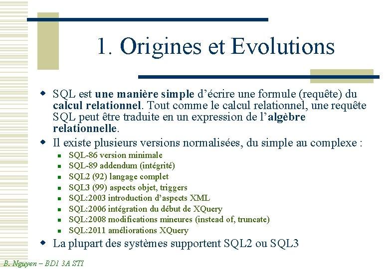 1. Origines et Evolutions w SQL est une manière simple d'écrire une formule (requête)