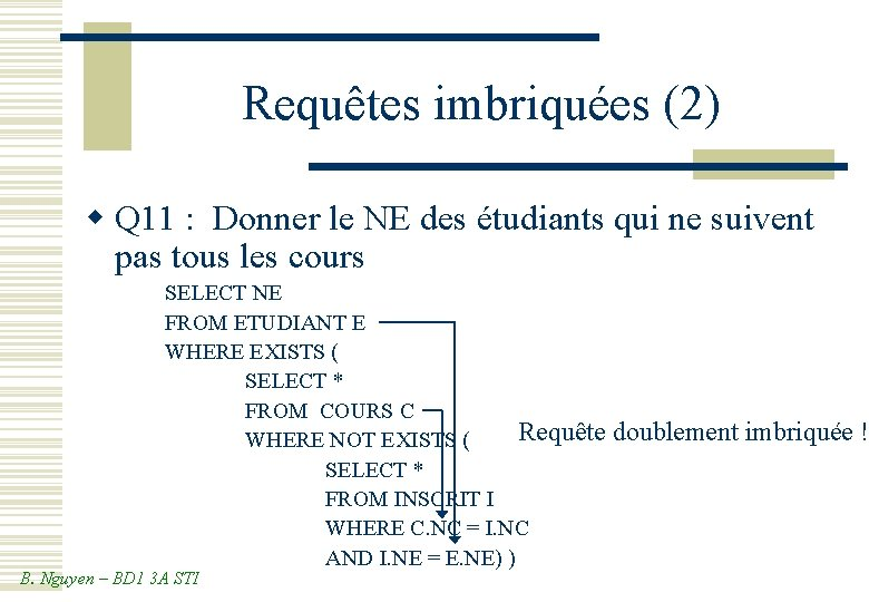 Requêtes imbriquées (2) w Q 11 : Donner le NE des étudiants qui ne
