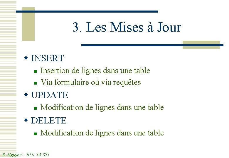 3. Les Mises à Jour w INSERT n n Insertion de lignes dans une