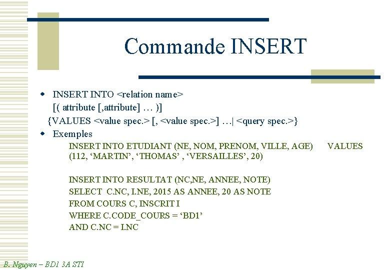 Commande INSERT w INSERT INTO <relation name> [( attribute [, attribute] … )] {VALUES