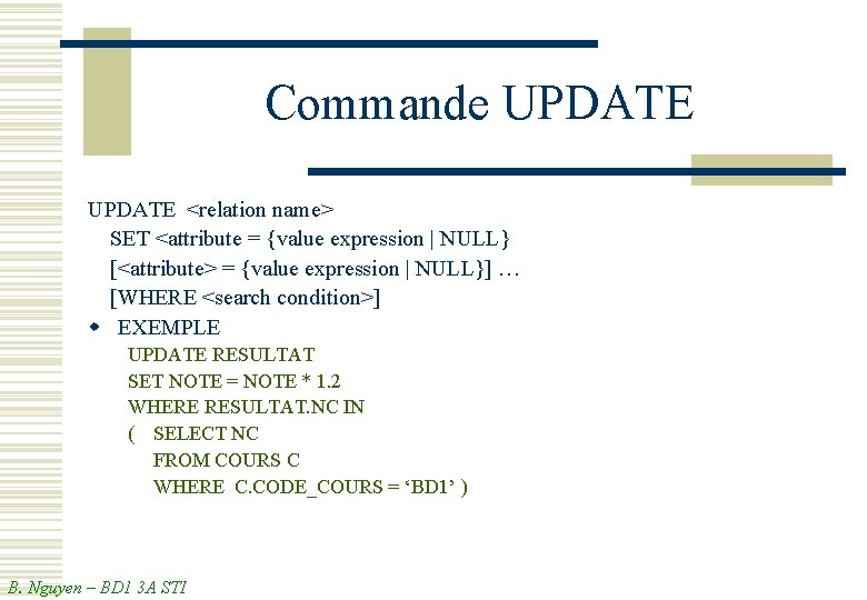 Commande UPDATE <relation name> SET <attribute = {value expression   NULL} [<attribute> = {value