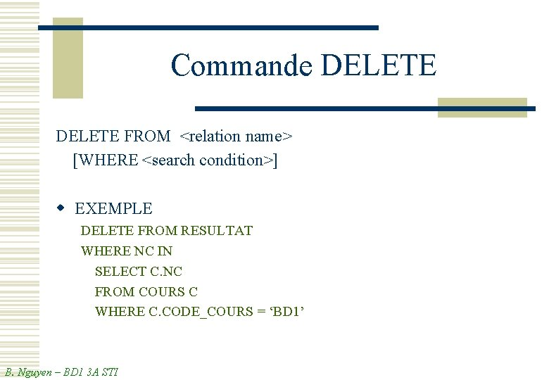 Commande DELETE FROM <relation name> [WHERE <search condition>] w EXEMPLE DELETE FROM RESULTAT WHERE