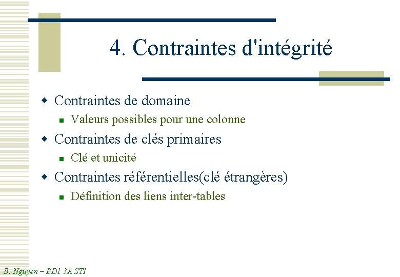 4. Contraintes d'intégrité w Contraintes de domaine n Valeurs possibles pour une colonne w