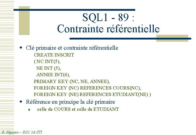 SQL 1 - 89 : Contrainte référentielle w Clé primaire et contrainte référentielle CREATE