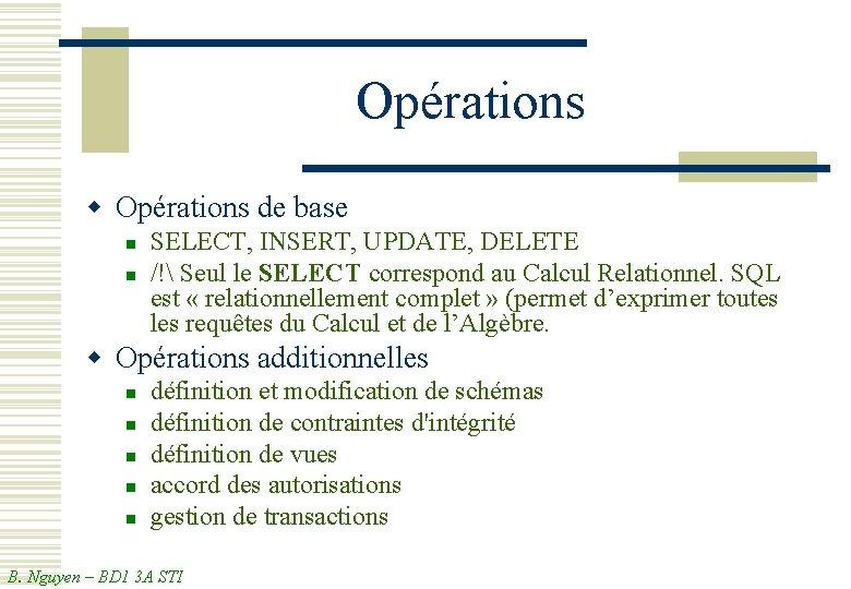 Opérations w Opérations de base n n SELECT, INSERT, UPDATE, DELETE /! Seul le