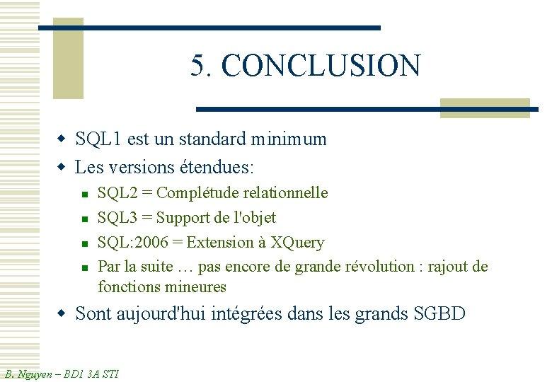 5. CONCLUSION w SQL 1 est un standard minimum w Les versions étendues: n