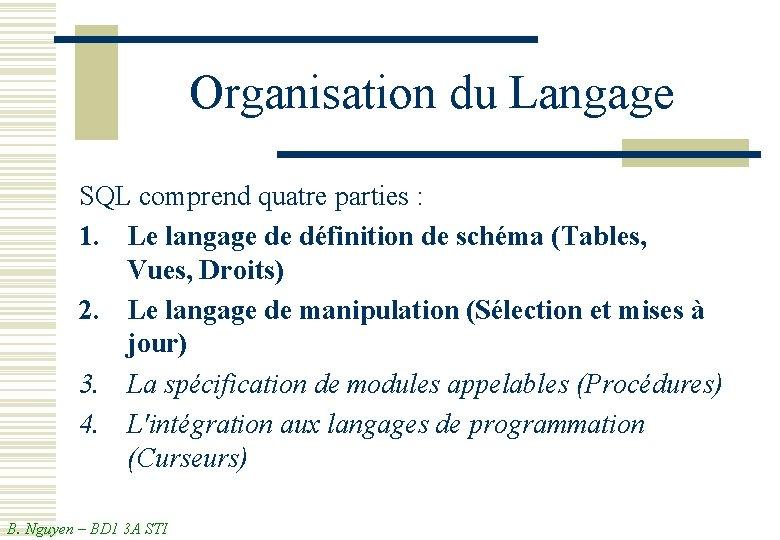 Organisation du Langage SQL comprend quatre parties : 1. Le langage de définition de