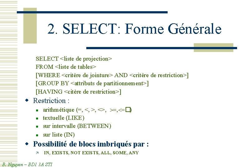 2. SELECT: Forme Générale SELECT <liste de projection> FROM <liste de tables> [WHERE <critère