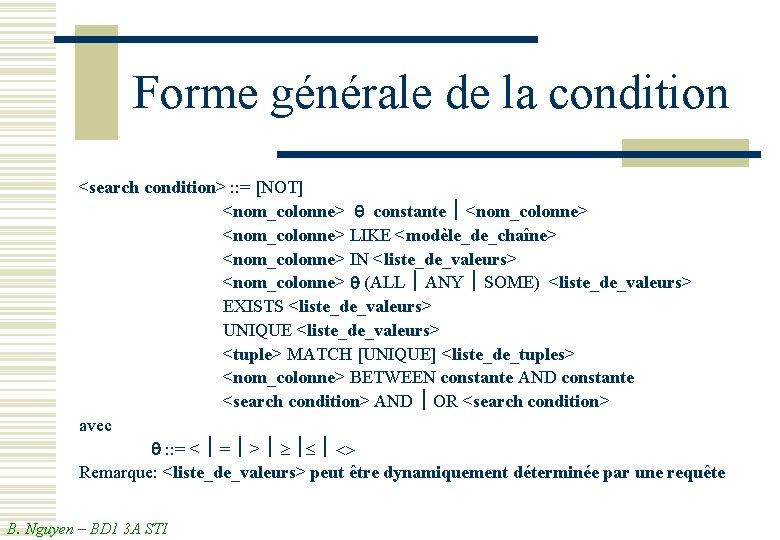 Forme générale de la condition <search condition> : : = [NOT] <nom_colonne> q constante
