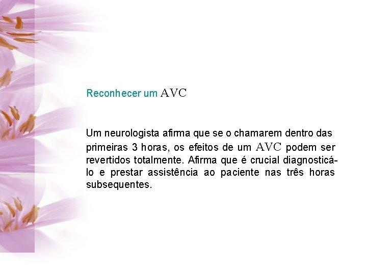 Reconhecer um AVC Um neurologista afirma que se o chamarem dentro das primeiras 3