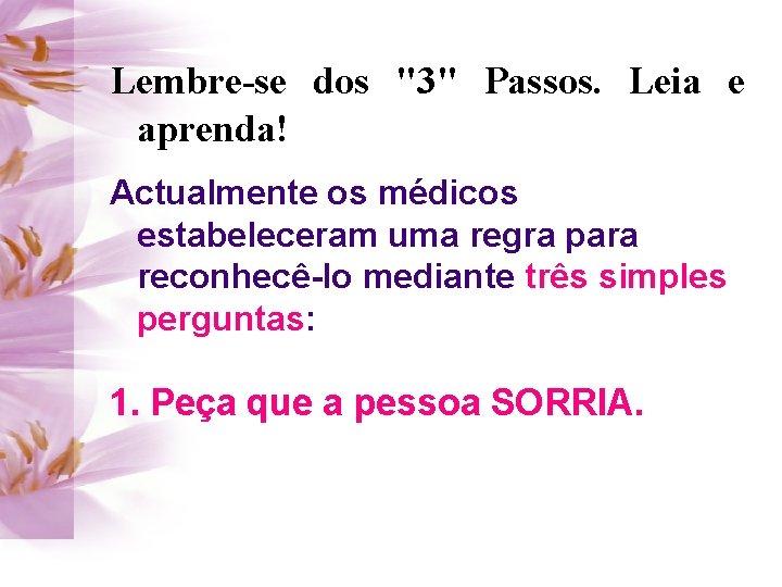 """Lembre-se dos """"3"""" Passos. Leia e aprenda! Actualmente os médicos estabeleceram uma regra para"""