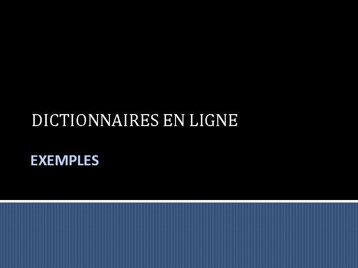 DICTIONNAIRES EN LIGNE EXEMPLES