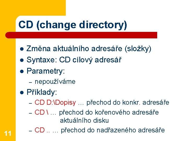 CD (change directory) l l l Změna aktuálního adresáře (složky) Syntaxe: CD cílový adresář