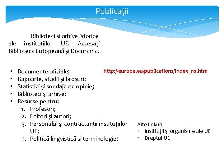 Publicații Biblioteci si arhive istorice ale instituțiilor UE. Accesați Biblioteca Eutopeană şi Docurama. •