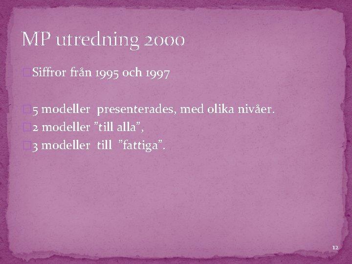 MP utredning 2000 �Siffror från 1995 och 1997 � 5 modeller presenterades, med olika