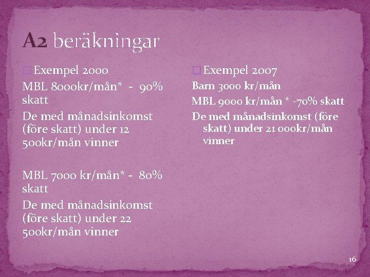 A 2 beräkningar � Exempel 2000 � Exempel 2007 MBL 8000 kr/mån* - 90%