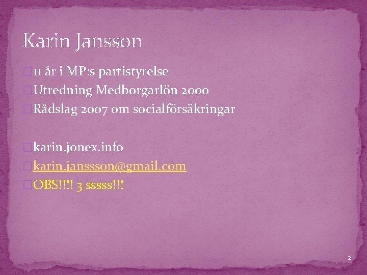 Karin Jansson � 11 år i MP: s partistyrelse �Utredning Medborgarlön 2000 �Rådslag 2007