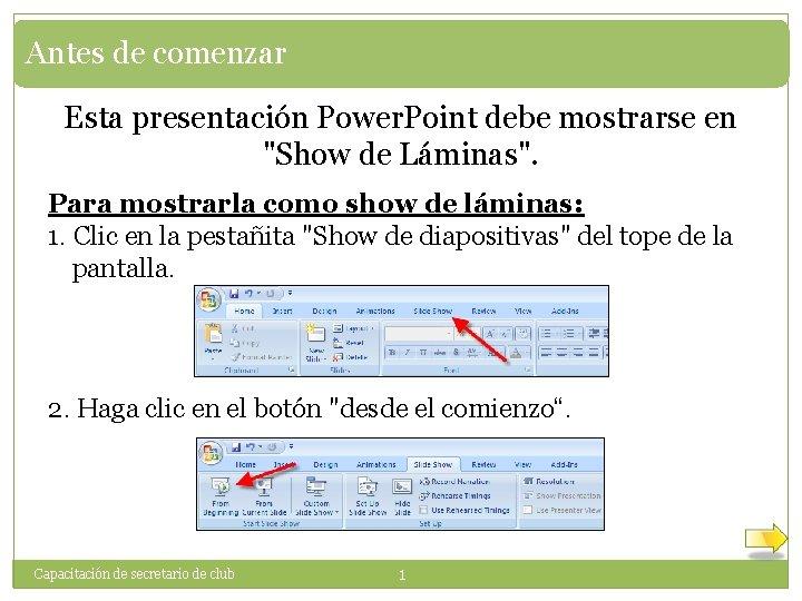 """Antes de comenzar Esta presentación Power. Point debe mostrarse en """"Show de Láminas"""". Para"""