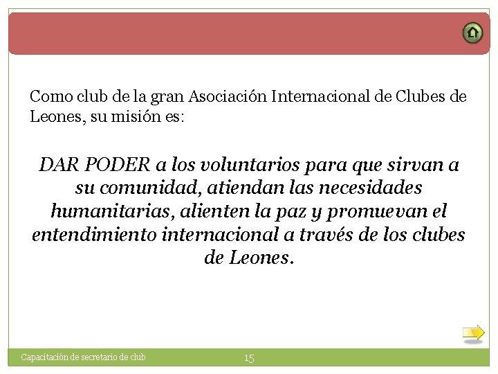 Como club de la gran Asociación Internacional de Clubes de Leones, su misión es: