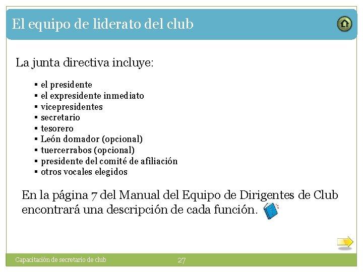 El equipo de liderato del club La junta directiva incluye: § el presidente §