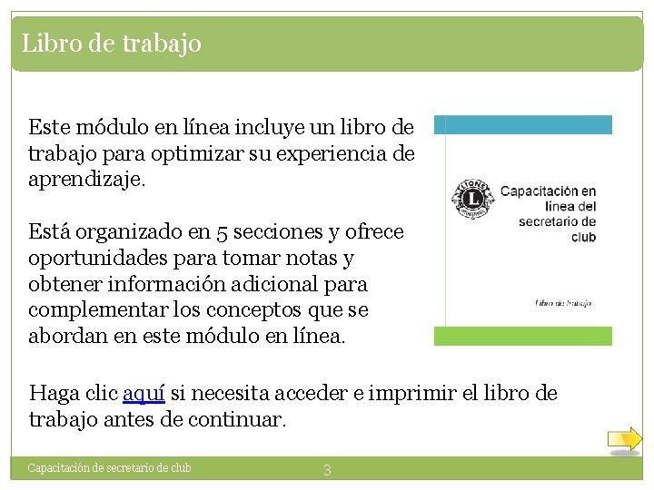 Libro de trabajo Este módulo en línea incluye un libro de trabajo para optimizar
