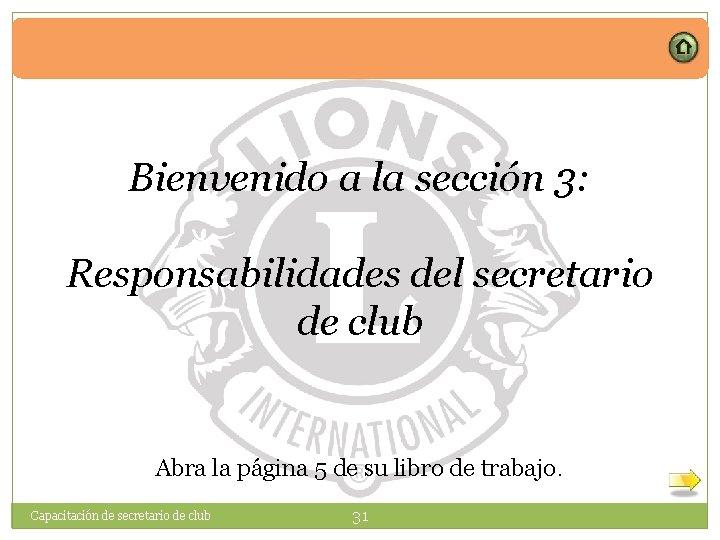Bienvenido a la sección 3: Responsabilidades del secretario de club Abra la página 5