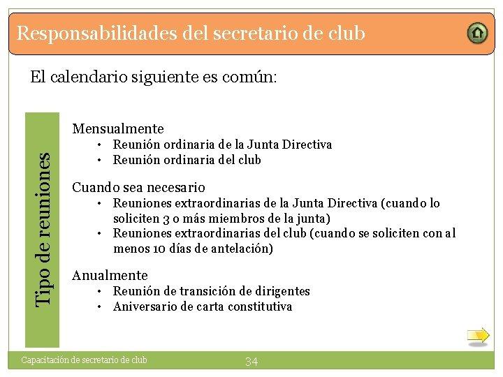 Responsabilidades del secretario de club El calendario siguiente es común: Tipo de reuniones Mensualmente