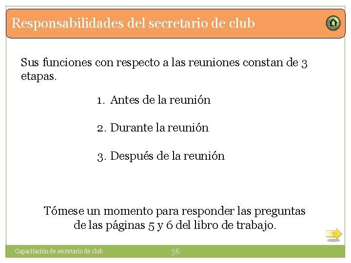 Responsabilidades del secretario de club Sus funciones con respecto a las reuniones constan de
