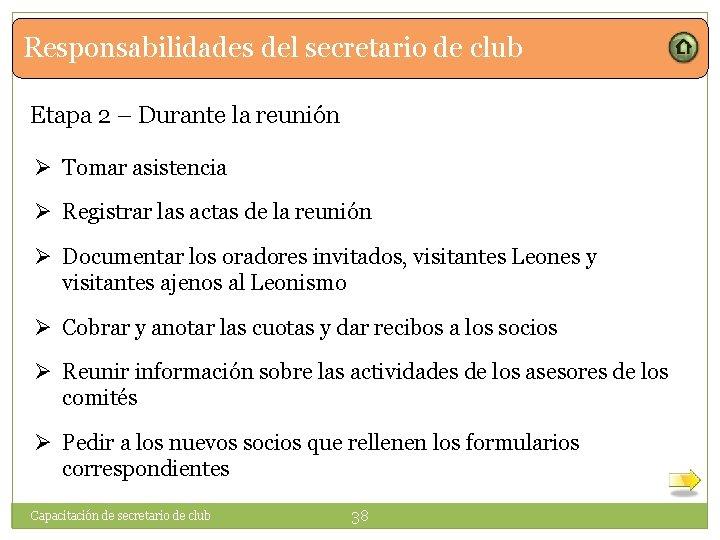 Responsabilidades del secretario de club Etapa 2 – Durante la reunión Ø Tomar asistencia