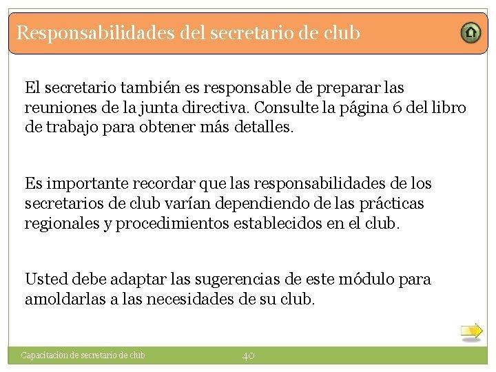 Responsabilidades del secretario de club El secretario también es responsable de preparar las reuniones