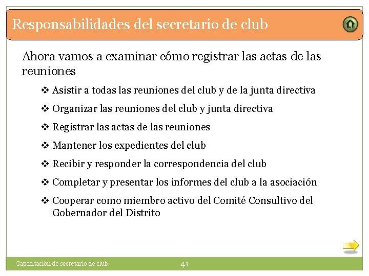 Responsabilidades del secretario de club Ahora vamos a examinar cómo registrar las actas de