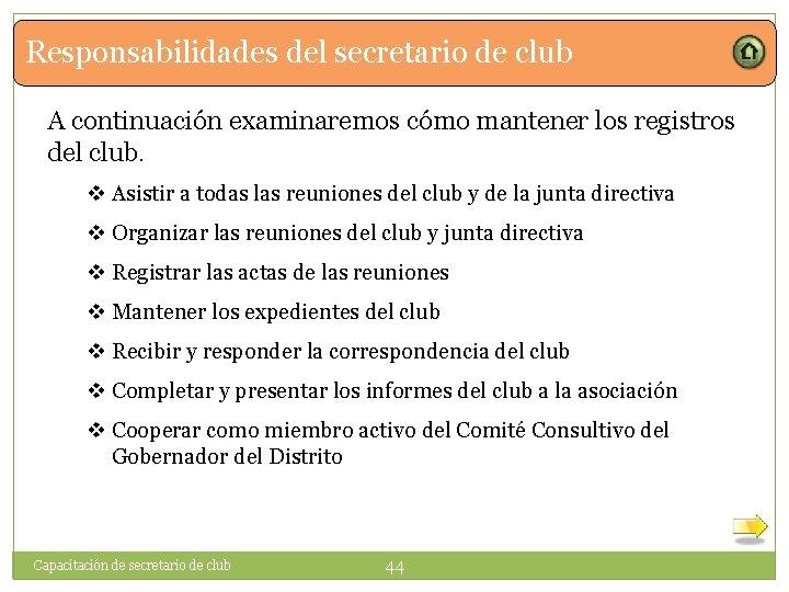 Responsabilidades del secretario de club A continuación examinaremos cómo mantener los registros del club.