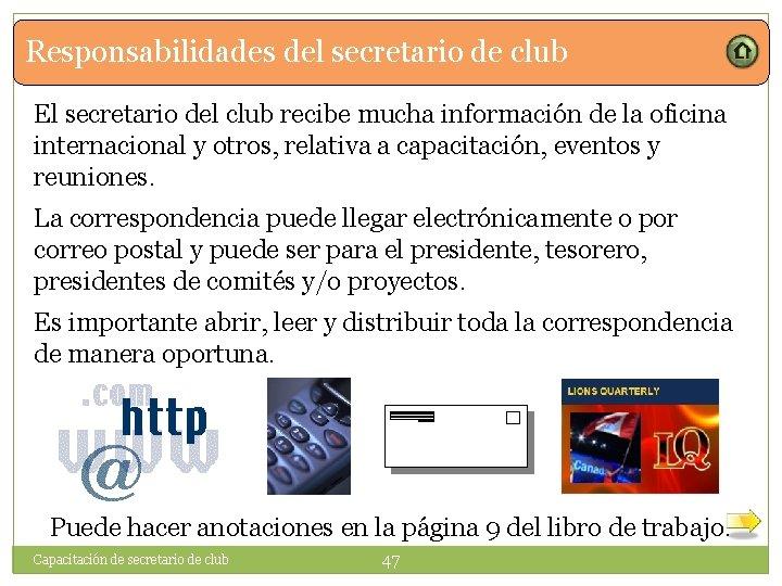 Responsabilidades del secretario de club El secretario del club recibe mucha información de la