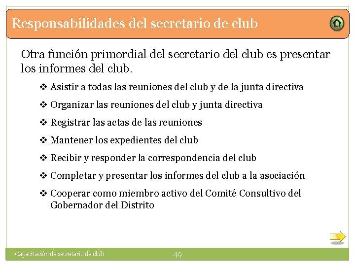 Responsabilidades del secretario de club Otra función primordial del secretario del club es presentar