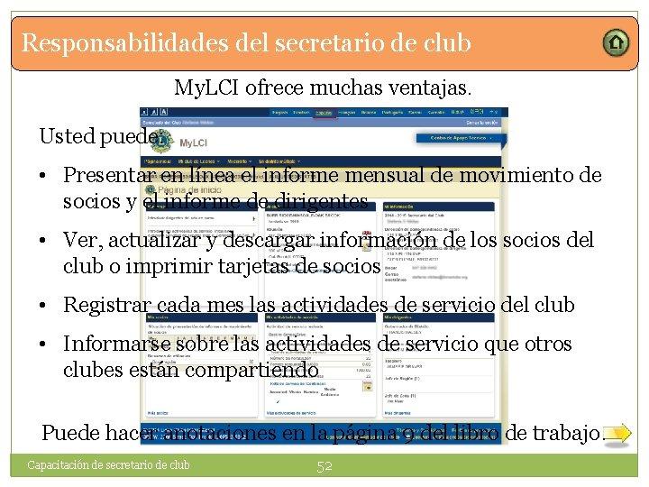 Responsabilidades del secretario de club My. LCI ofrece muchas ventajas. Usted puede: • Presentar