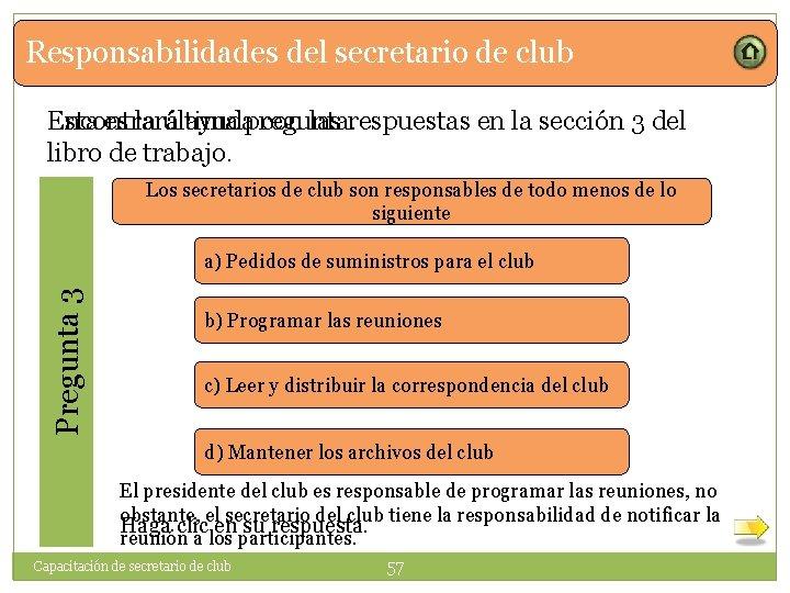 Responsabilidades del secretario de club Encontrará ayuda con las respuestas en la sección 3