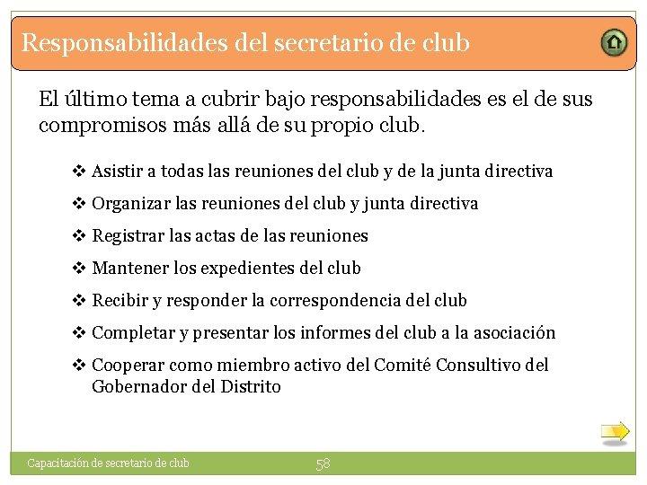 Responsabilidades del secretario de club El último tema a cubrir bajo responsabilidades es el