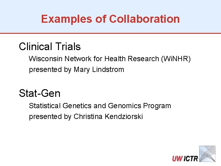 Examples of Collaboration Clinical Trials Wisconsin Network for Health Research (Wi. NHR) presented by