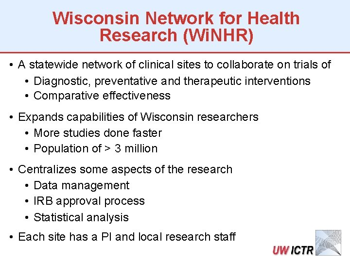 Wisconsin Network for Health Research (Wi. NHR) • A statewide network of clinical sites